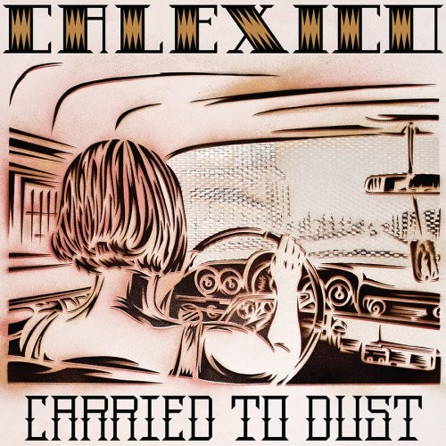 Calexico – Carried To Dust